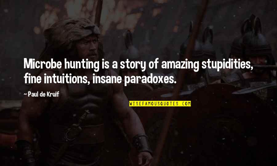 Microbe Quotes By Paul De Kruif: Microbe hunting is a story of amazing stupidities,
