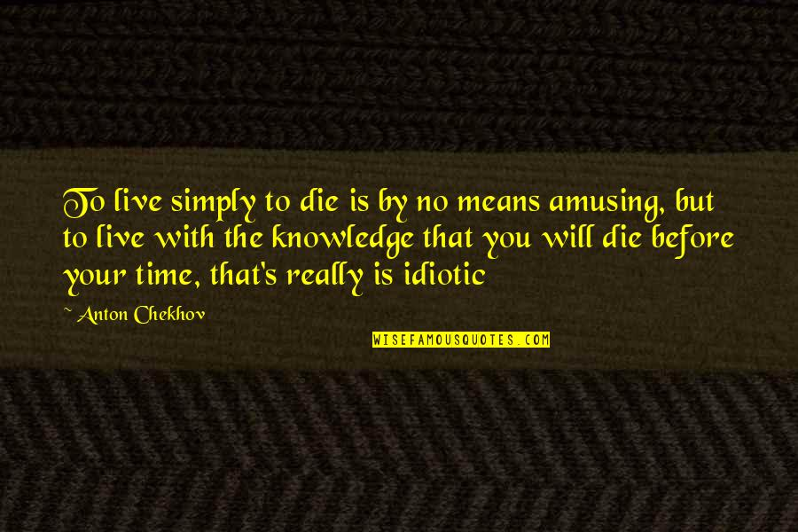 Microbus Quotes By Anton Chekhov: To live simply to die is by no