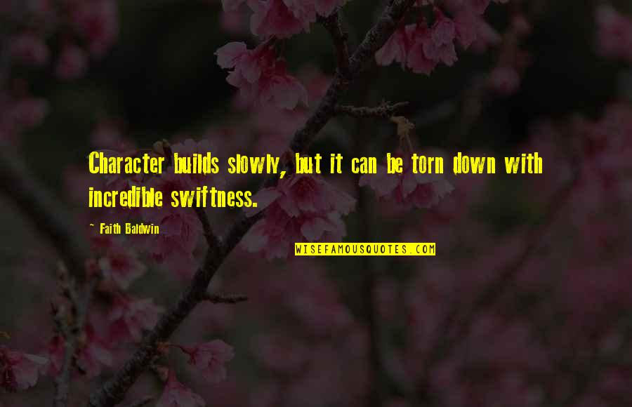 Microbus Quotes By Faith Baldwin: Character builds slowly, but it can be torn