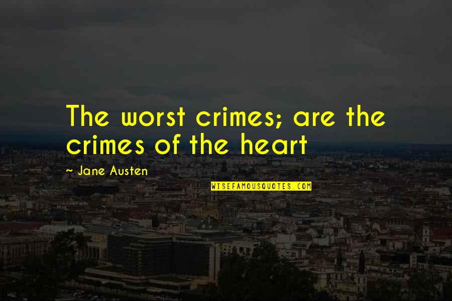 Microbus Quotes By Jane Austen: The worst crimes; are the crimes of the