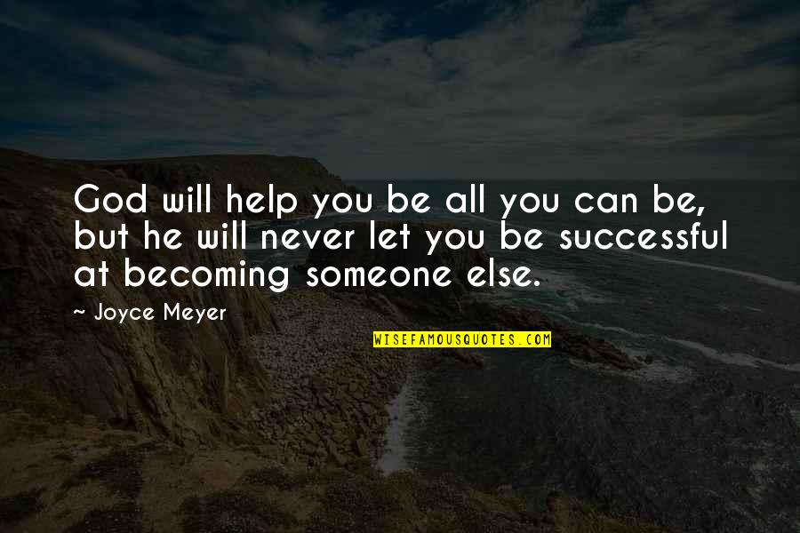 Microbus Quotes By Joyce Meyer: God will help you be all you can