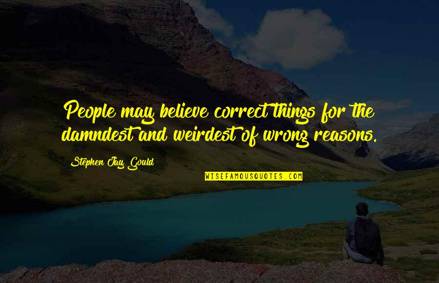 Microbus Quotes By Stephen Jay Gould: People may believe correct things for the damndest