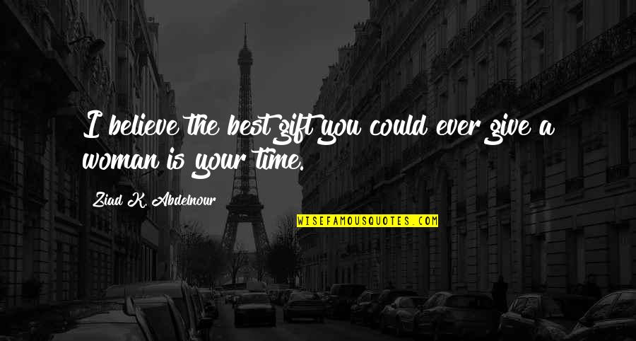 Microbus Quotes By Ziad K. Abdelnour: I believe the best gift you could ever