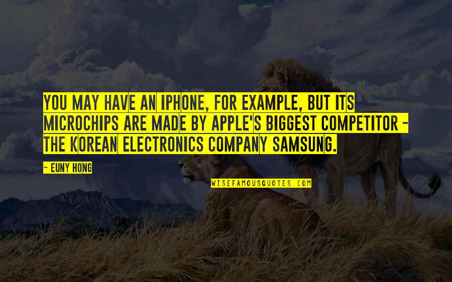 Microchips Quotes By Euny Hong: You may have an iPhone, for example, but