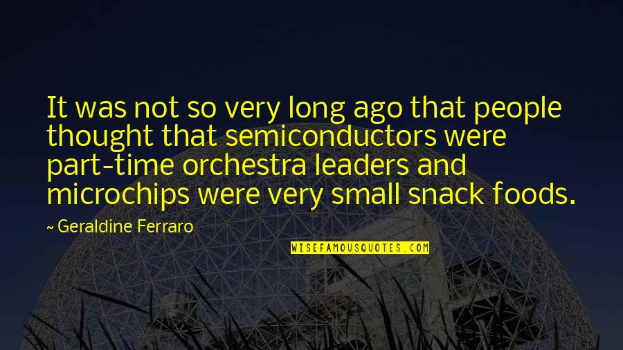 Microchips Quotes By Geraldine Ferraro: It was not so very long ago that