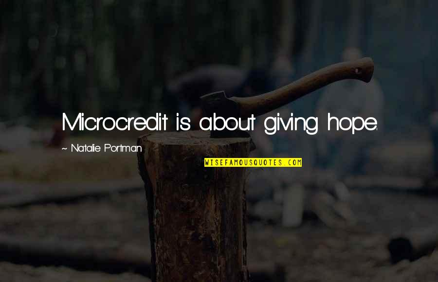 Microcredit Quotes By Natalie Portman: Microcredit is about giving hope.