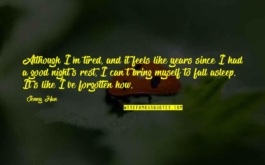 Microenvironment Quotes By Jenny Han: Although I'm tired, and it feels like years