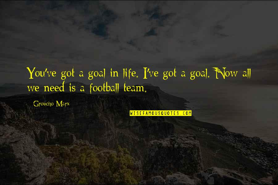 Micromachine Quotes By Groucho Marx: You've got a goal in life. I've got