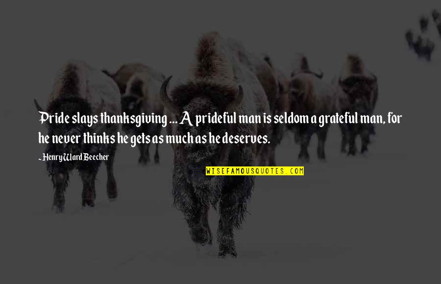 Micromachine Quotes By Henry Ward Beecher: Pride slays thanksgiving ... A prideful man is
