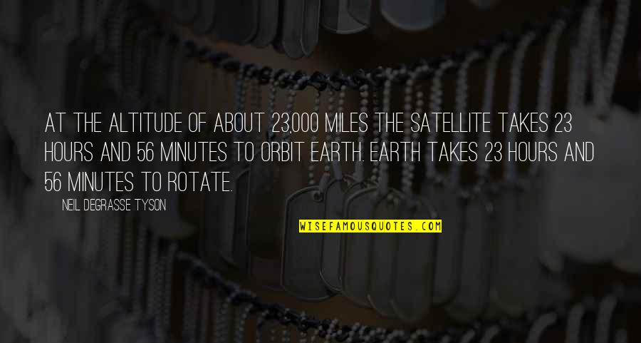 Micromachine Quotes By Neil DeGrasse Tyson: At the altitude of about 23,000 miles the