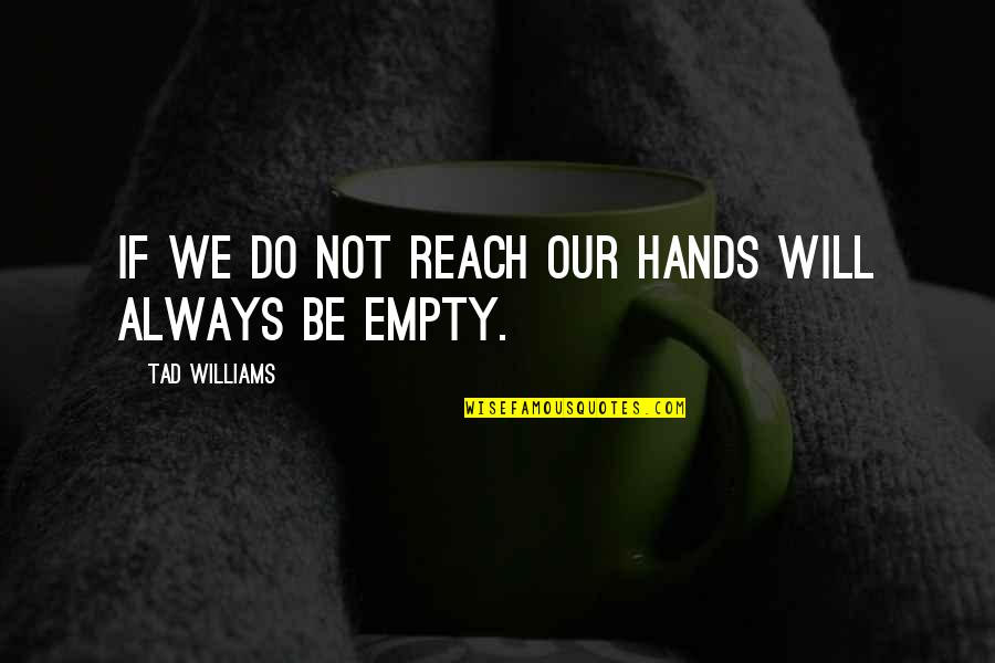 Micromachine Quotes By Tad Williams: If we do not reach our hands will