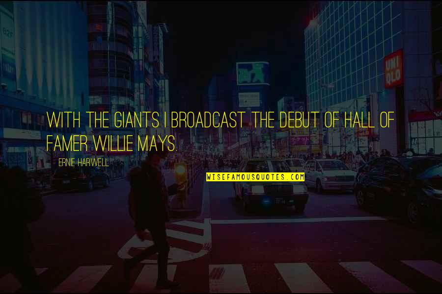 Microsoft Owner Quotes By Ernie Harwell: With the Giants I broadcast the debut of