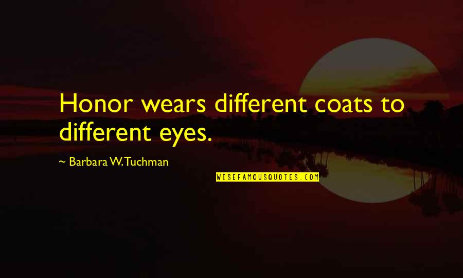 Microsurgeon Quotes By Barbara W. Tuchman: Honor wears different coats to different eyes.