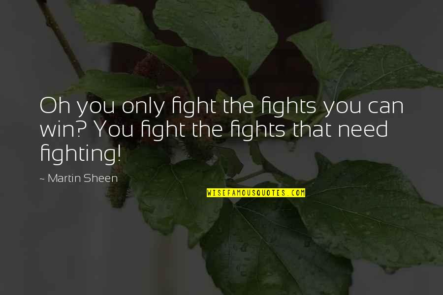 Microsurgeon Quotes By Martin Sheen: Oh you only fight the fights you can