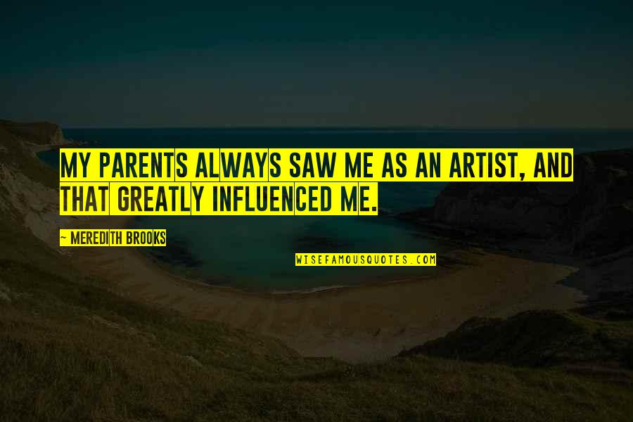 Microsurgeon Quotes By Meredith Brooks: My parents always saw me as an artist,