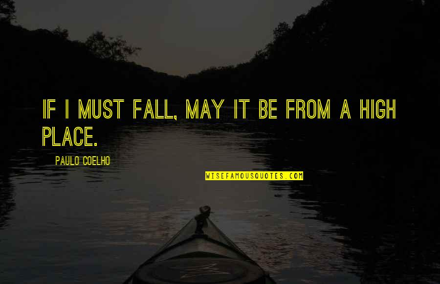 Microsurgeon Quotes By Paulo Coelho: If I must fall, may it be from