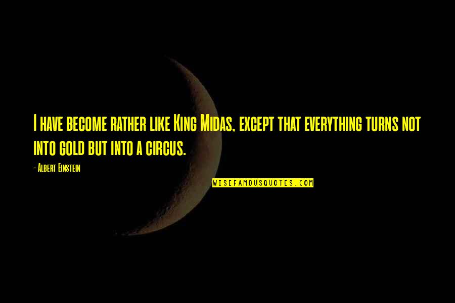 Midas's Quotes By Albert Einstein: I have become rather like King Midas, except