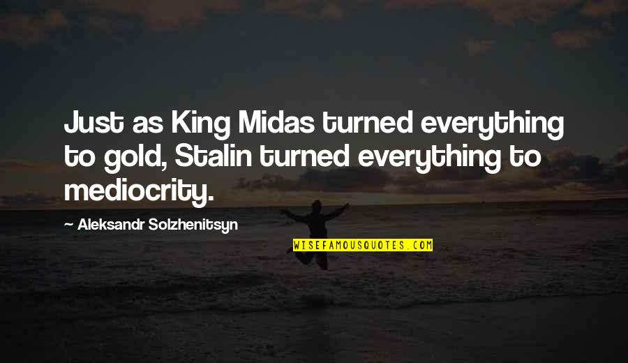Midas's Quotes By Aleksandr Solzhenitsyn: Just as King Midas turned everything to gold,
