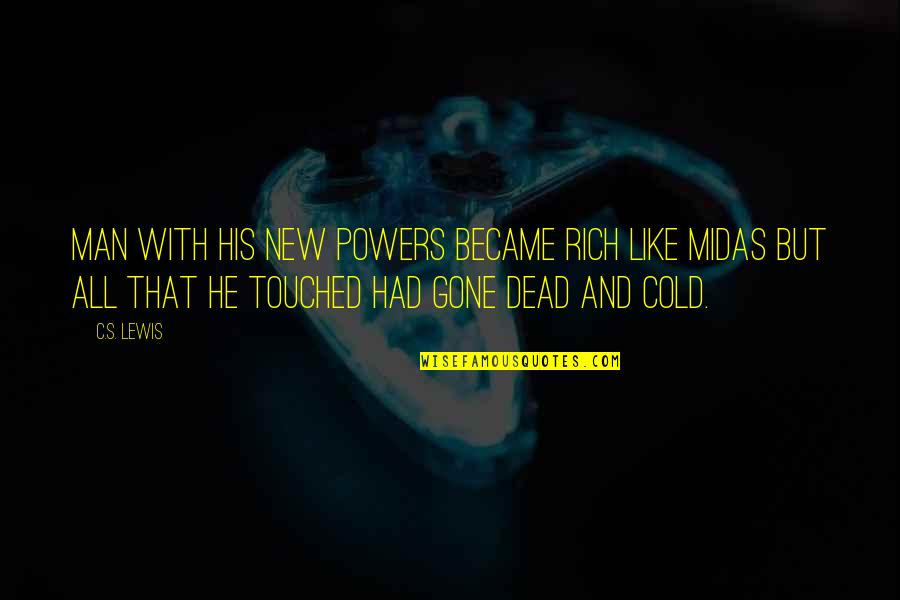 Midas's Quotes By C.S. Lewis: Man with his new powers became rich like