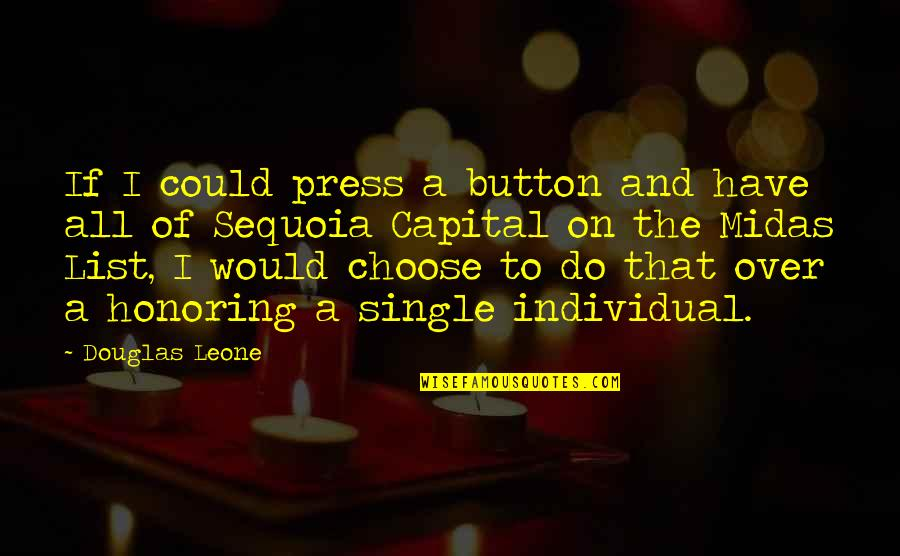 Midas's Quotes By Douglas Leone: If I could press a button and have