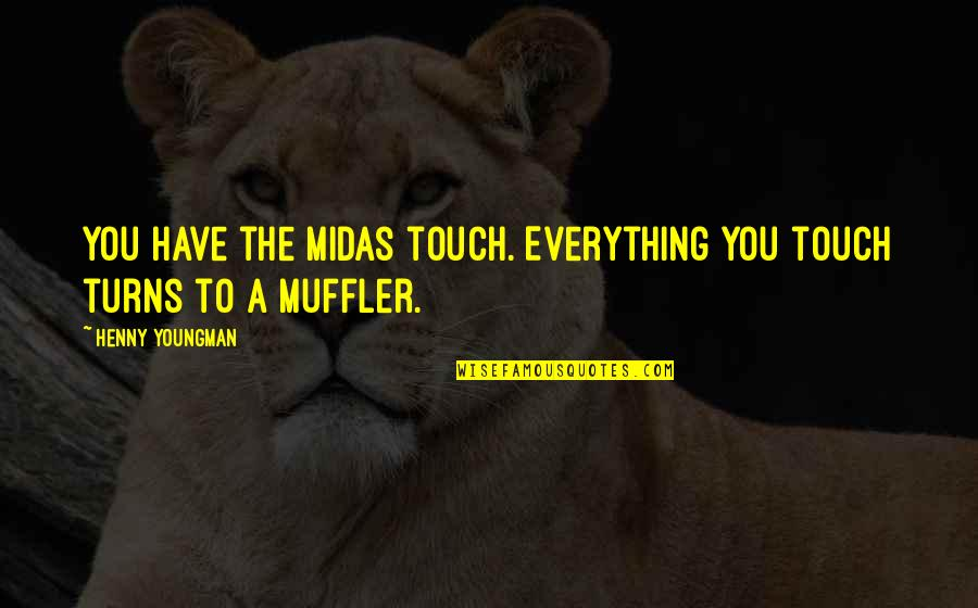 Midas's Quotes By Henny Youngman: You have the Midas touch. Everything you touch