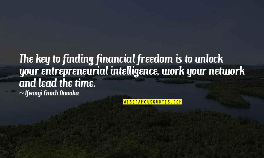 Midas's Quotes By Ifeanyi Enoch Onuoha: The key to finding financial freedom is to