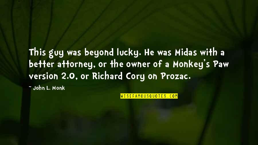 Midas's Quotes By John L. Monk: This guy was beyond lucky. He was Midas