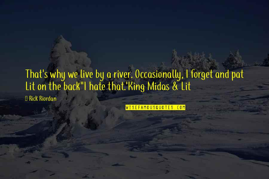 Midas's Quotes By Rick Riordan: That's why we live by a river. Occasionally,