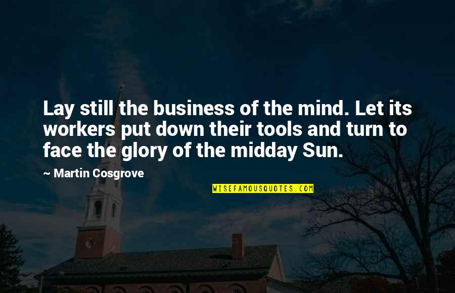Midday Inspirational Quotes By Martin Cosgrove: Lay still the business of the mind. Let
