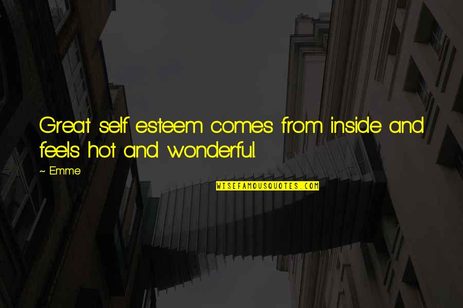 Middle Class Economy Quotes By Emme: Great self esteem comes from inside and feels