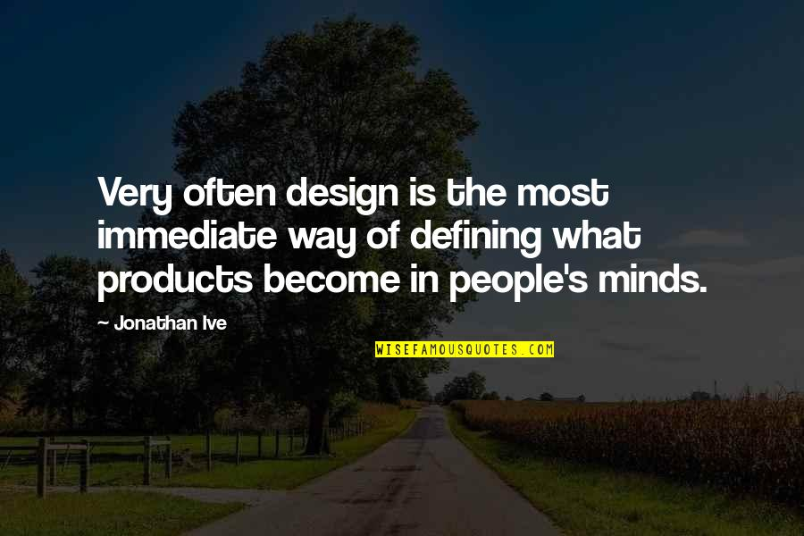 Middle Class Economy Quotes By Jonathan Ive: Very often design is the most immediate way