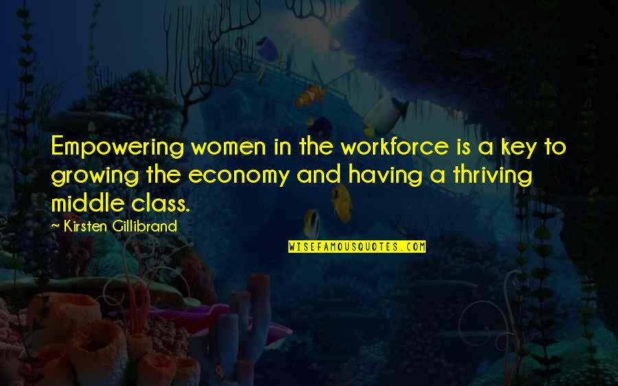 Middle Class Economy Quotes By Kirsten Gillibrand: Empowering women in the workforce is a key