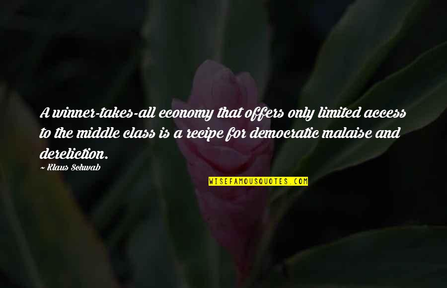 Middle Class Economy Quotes By Klaus Schwab: A winner-takes-all economy that offers only limited access