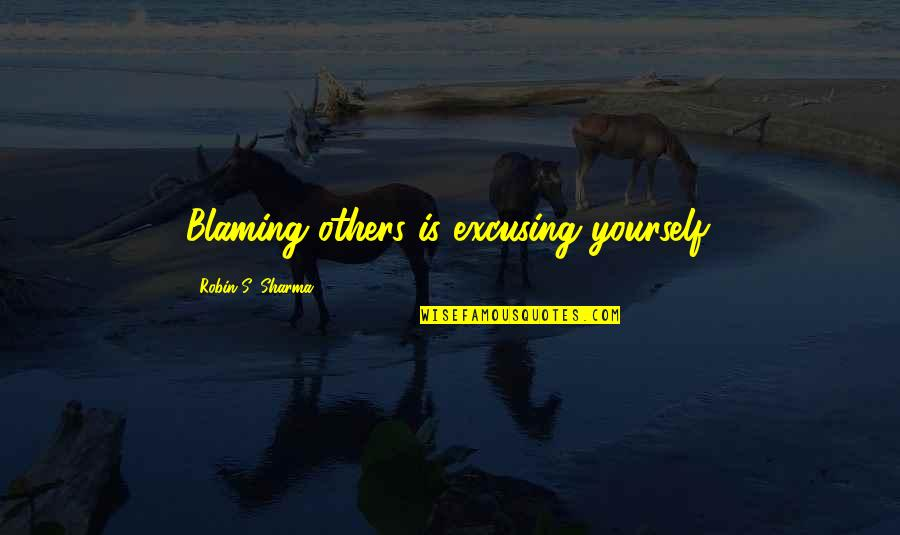 Middle Class Economy Quotes By Robin S. Sharma: Blaming others is excusing yourself.