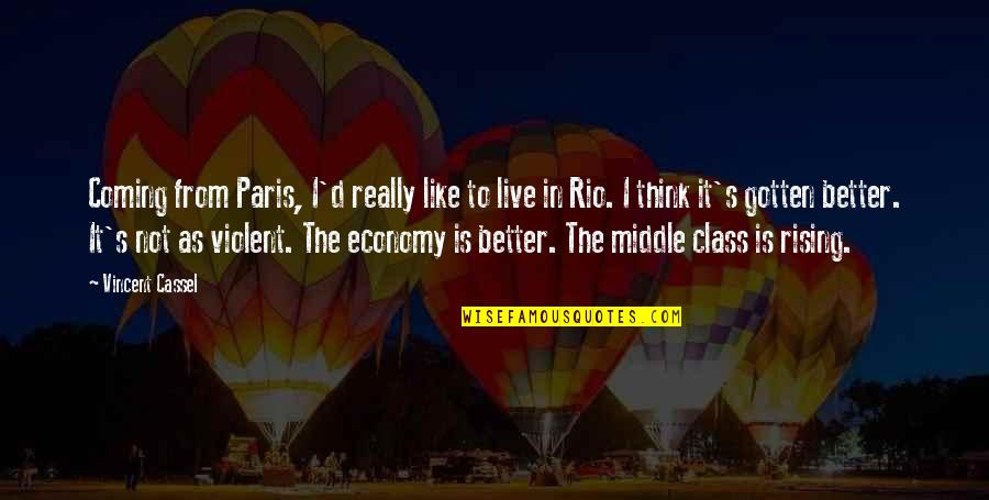 Middle Class Economy Quotes By Vincent Cassel: Coming from Paris, I'd really like to live
