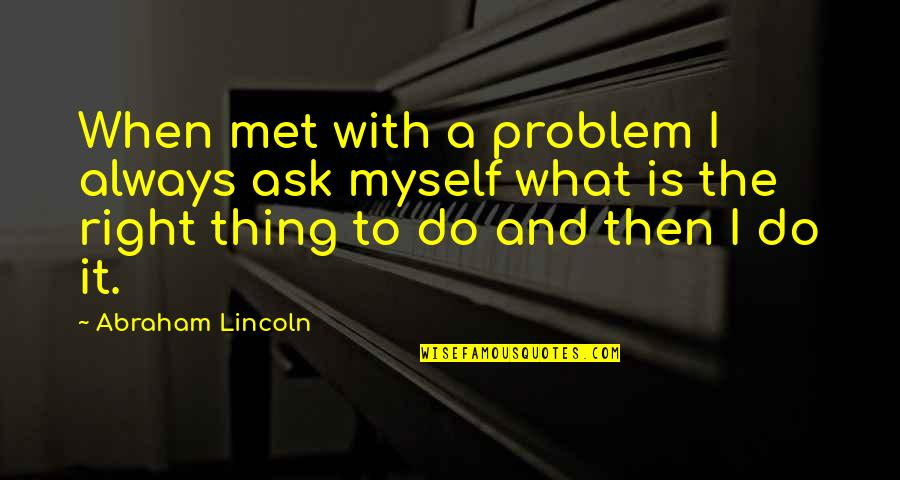 Middle Colonie Quotes By Abraham Lincoln: When met with a problem I always ask