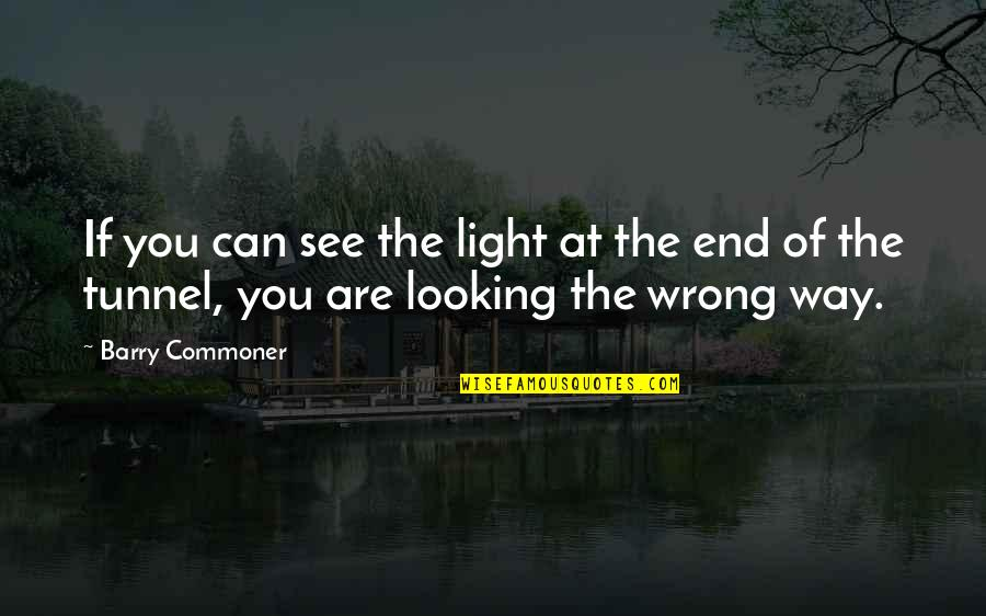 Middle East Brainy Quotes By Barry Commoner: If you can see the light at the