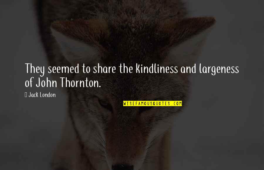 Middle East Brainy Quotes By Jack London: They seemed to share the kindliness and largeness