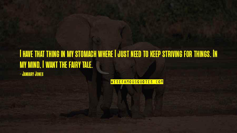 Middle East Brainy Quotes By January Jones: I have that thing in my stomach where