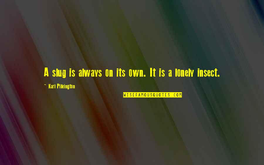 Middle East Brainy Quotes By Karl Pilkington: A slug is always on its own. It