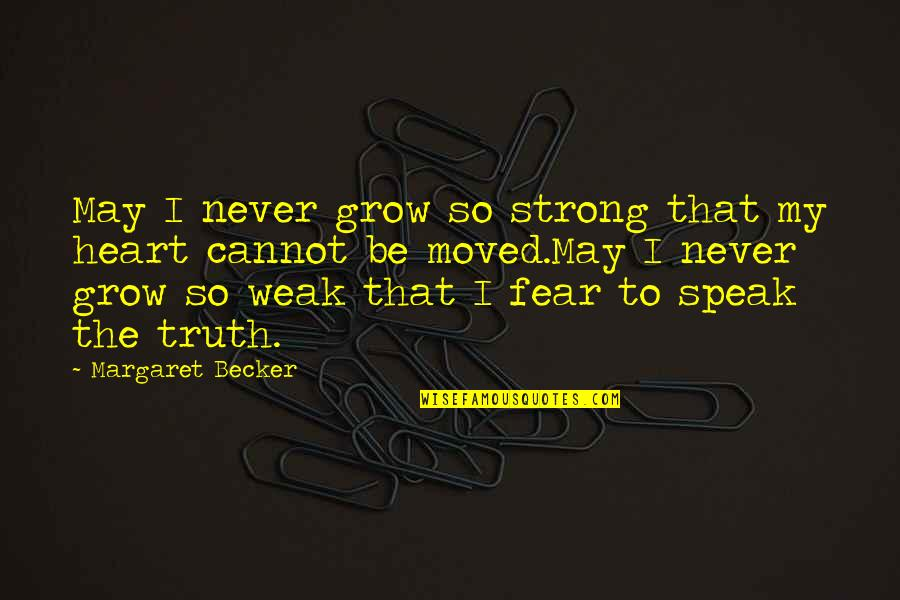 Middle East Brainy Quotes By Margaret Becker: May I never grow so strong that my