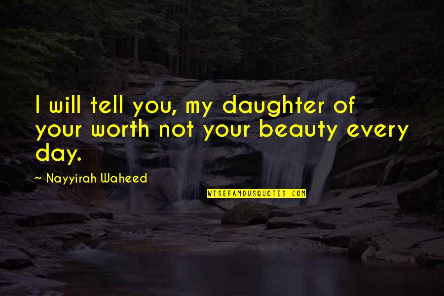 Middle East Brainy Quotes By Nayyirah Waheed: I will tell you, my daughter of your