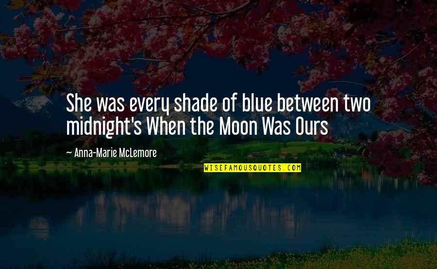 Midnight Blue Quotes By Anna-Marie McLemore: She was every shade of blue between two