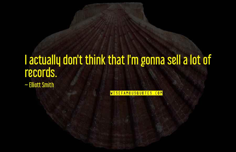 Midnight Blue Quotes By Elliott Smith: I actually don't think that I'm gonna sell