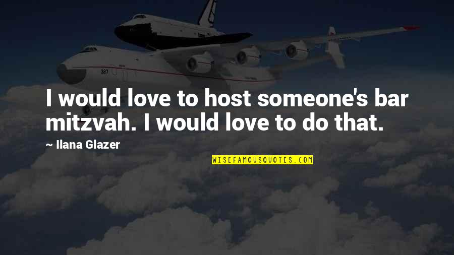 Midnight Blue Quotes By Ilana Glazer: I would love to host someone's bar mitzvah.
