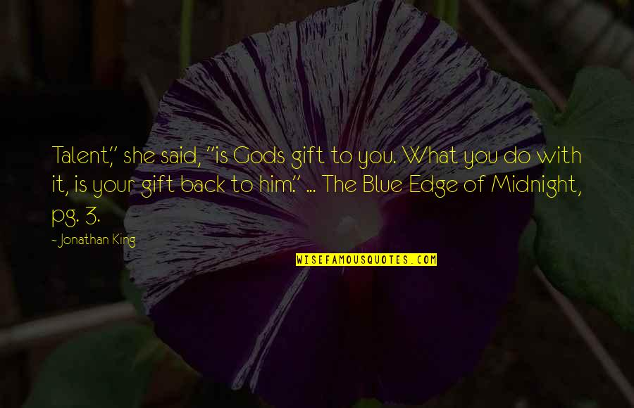 "Midnight Blue Quotes By Jonathan King: Talent,"" she said, ""is Gods gift to you."
