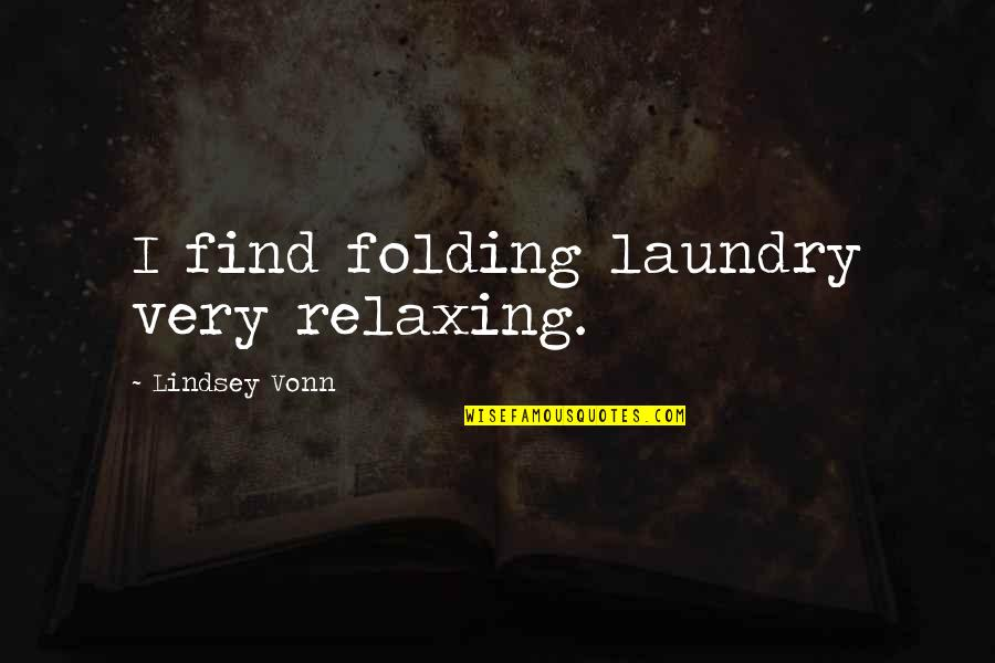 Midnight Blue Quotes By Lindsey Vonn: I find folding laundry very relaxing.