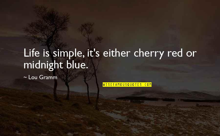Midnight Blue Quotes By Lou Gramm: Life is simple, it's either cherry red or