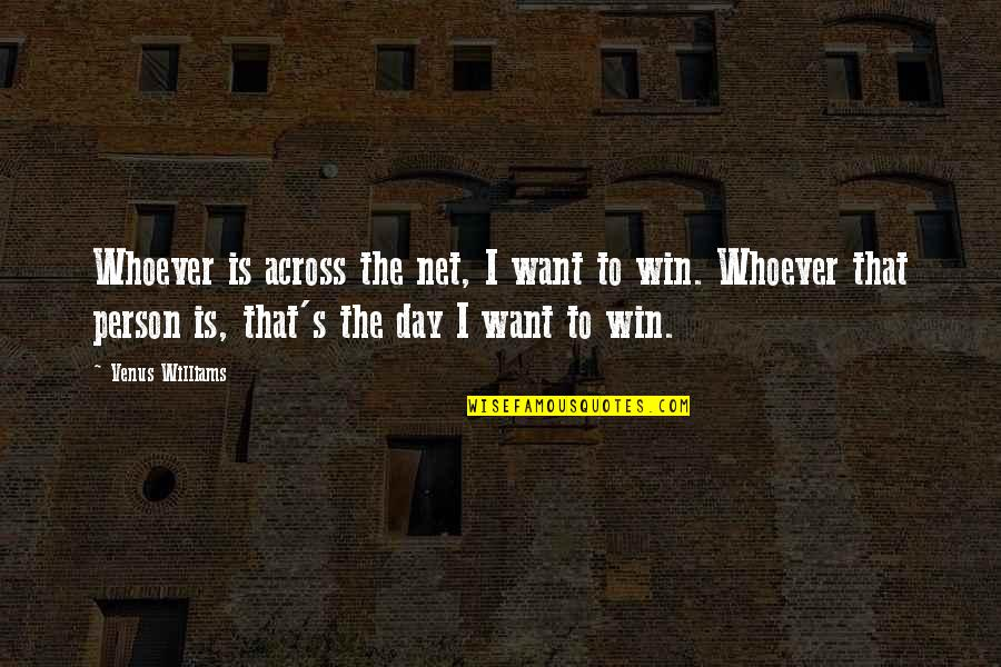 Midnight Blue Quotes By Venus Williams: Whoever is across the net, I want to