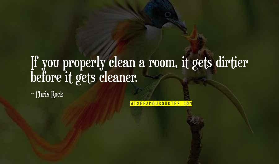 Midnight Marauders Quotes By Chris Rock: If you properly clean a room, it gets